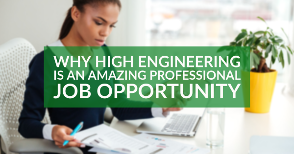 Why High Engineering Is an Amazing Professional Job Opportunity